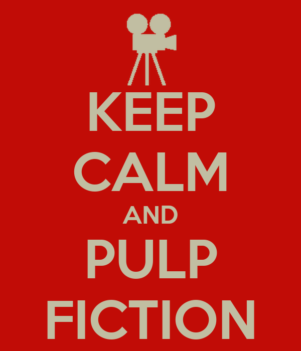 KEEP CALM AND PULP FICTION