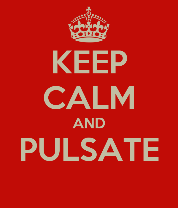 KEEP CALM AND PULSATE