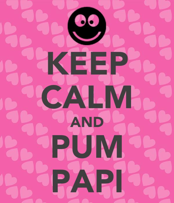 KEEP CALM AND PUM PAPI