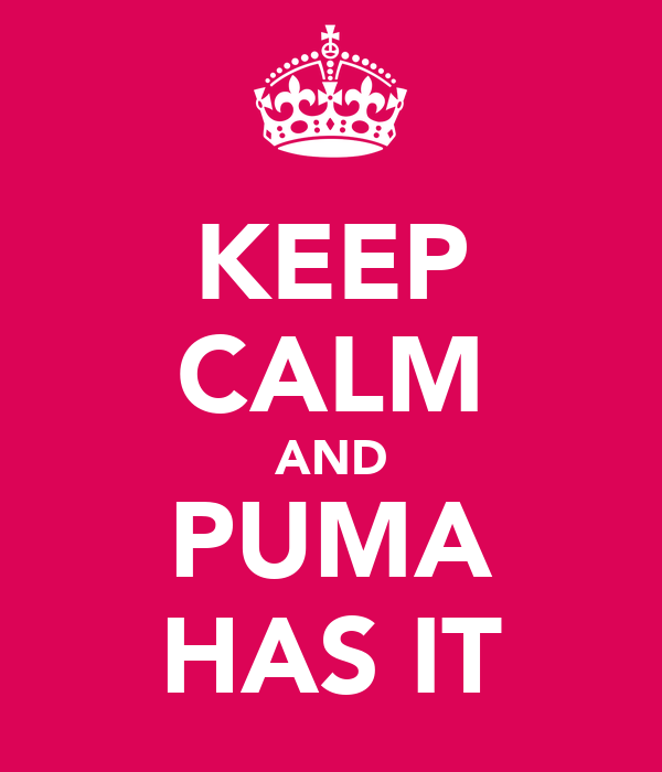 KEEP CALM AND PUMA HAS IT
