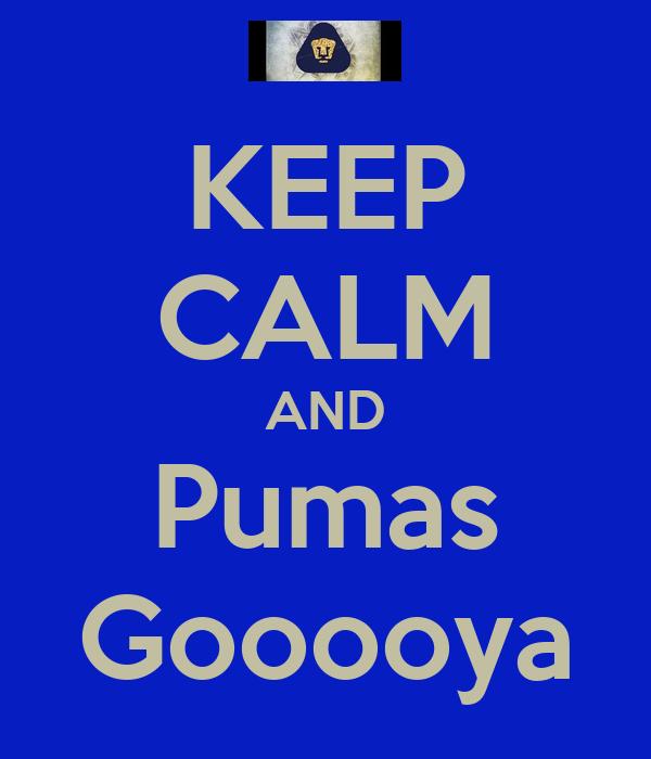 KEEP CALM AND Pumas Gooooya