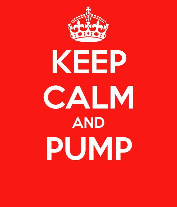 KEEP CALM AND PUMP