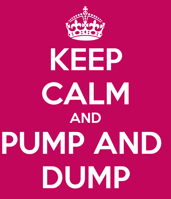 KEEP CALM AND PUMP AND  DUMP