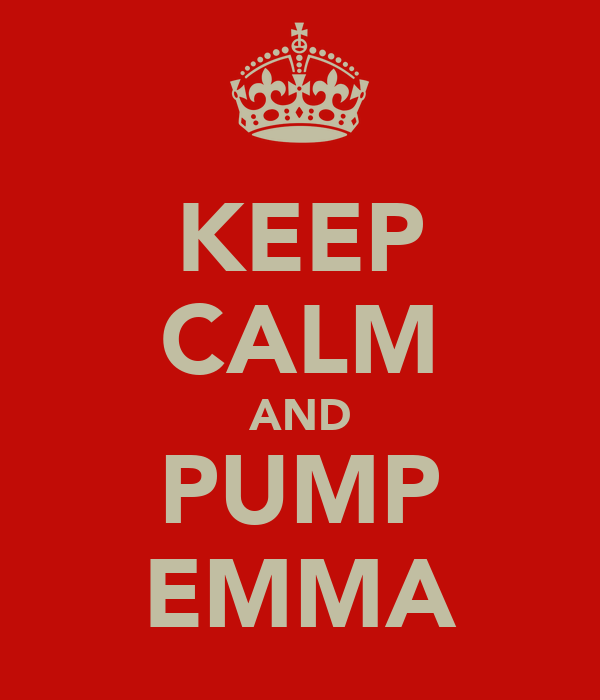 KEEP CALM AND PUMP EMMA
