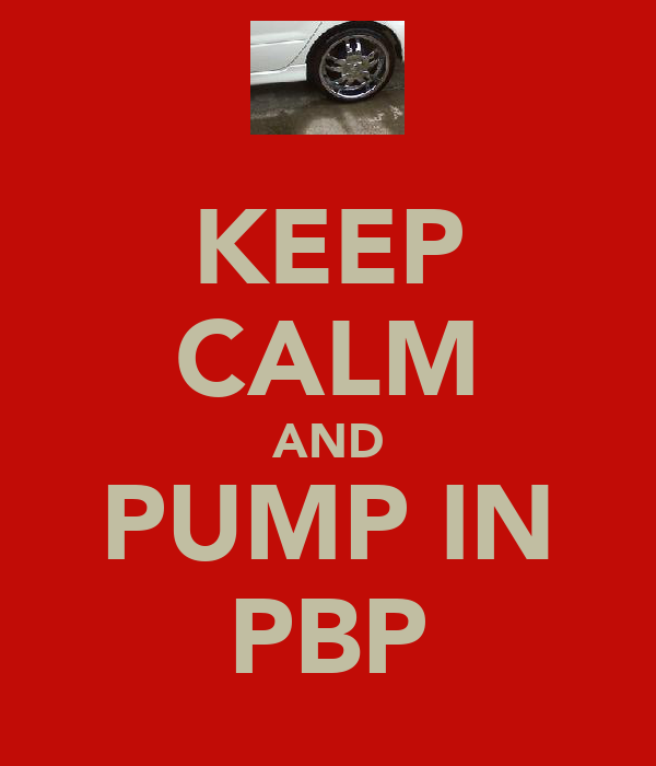 KEEP CALM AND PUMP IN PBP