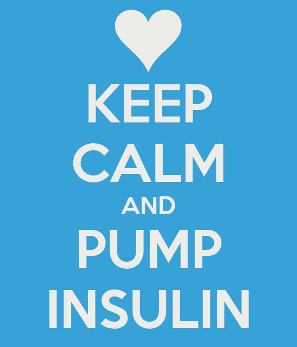 KEEP CALM AND PUMP INSULIN