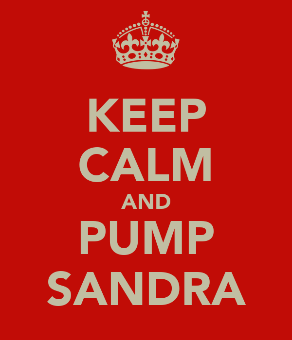KEEP CALM AND PUMP SANDRA