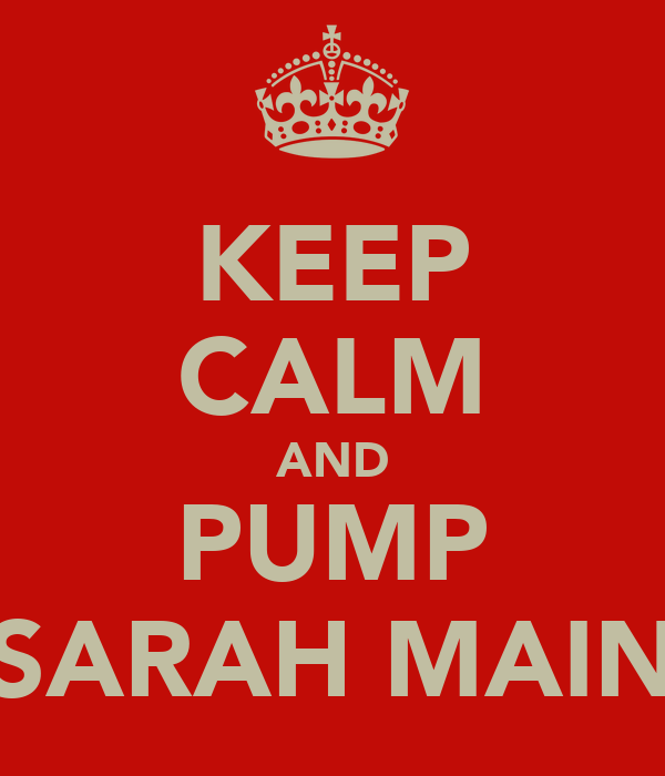 KEEP CALM AND PUMP SARAH MAIN