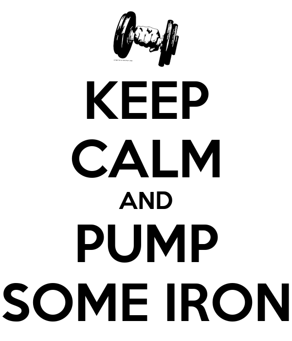 KEEP CALM AND PUMP SOME IRON
