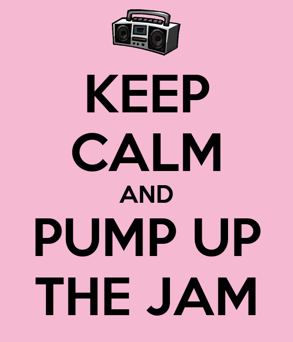 KEEP CALM AND PUMP UP THE JAM