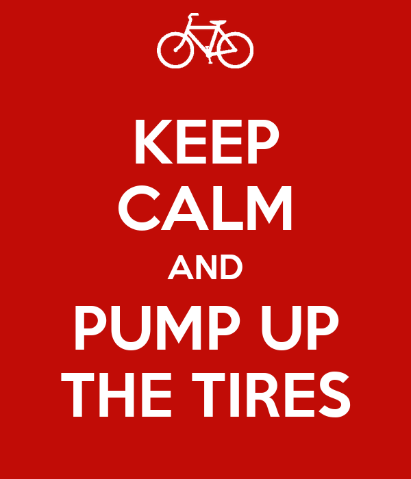 KEEP CALM AND PUMP UP THE TIRES