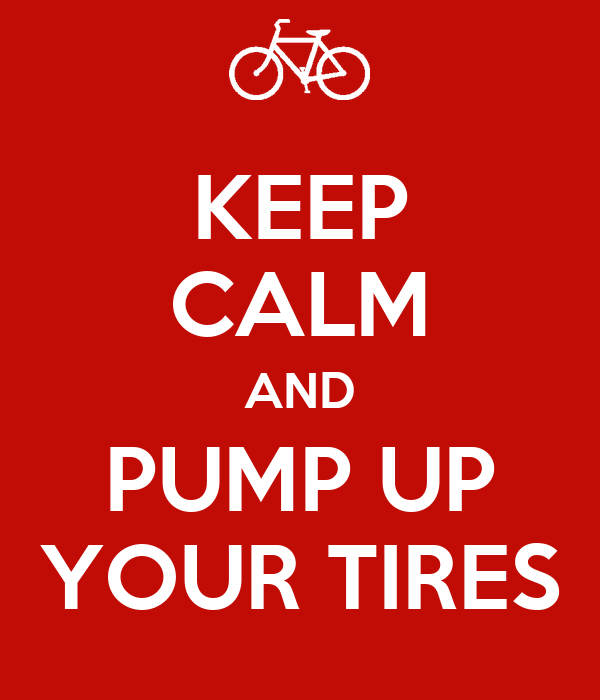 KEEP CALM AND PUMP UP YOUR TIRES