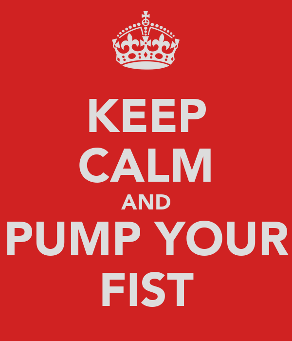 KEEP CALM AND PUMP YOUR FIST
