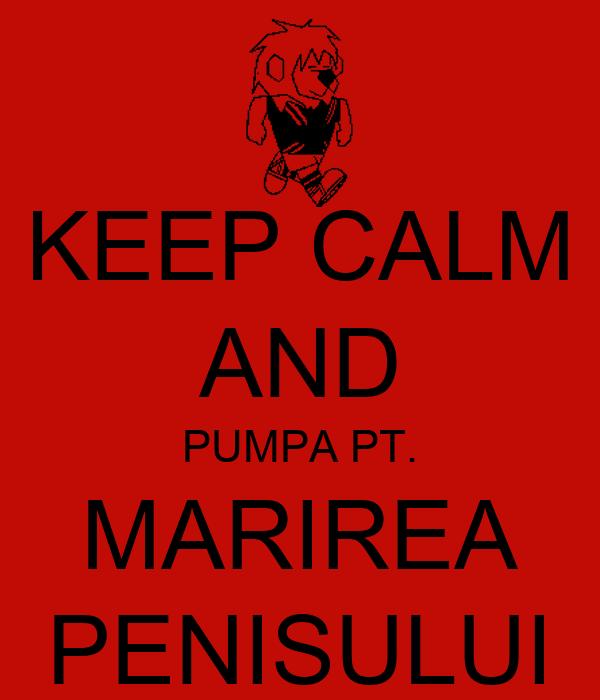 KEEP CALM AND PUMPA PT. MARIREA PENISULUI