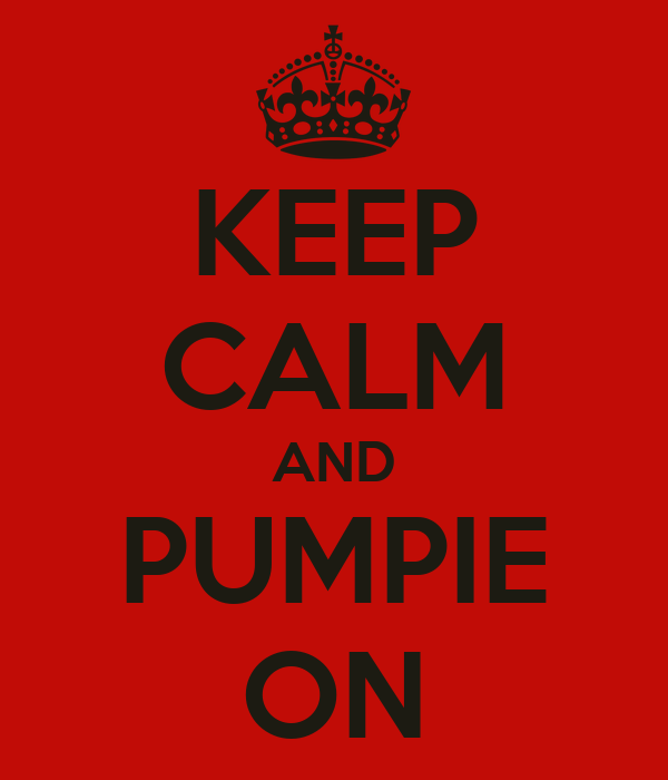 KEEP CALM AND PUMPIE ON