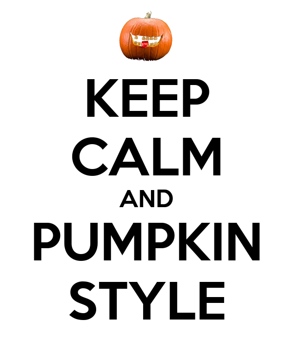KEEP CALM AND PUMPKIN STYLE