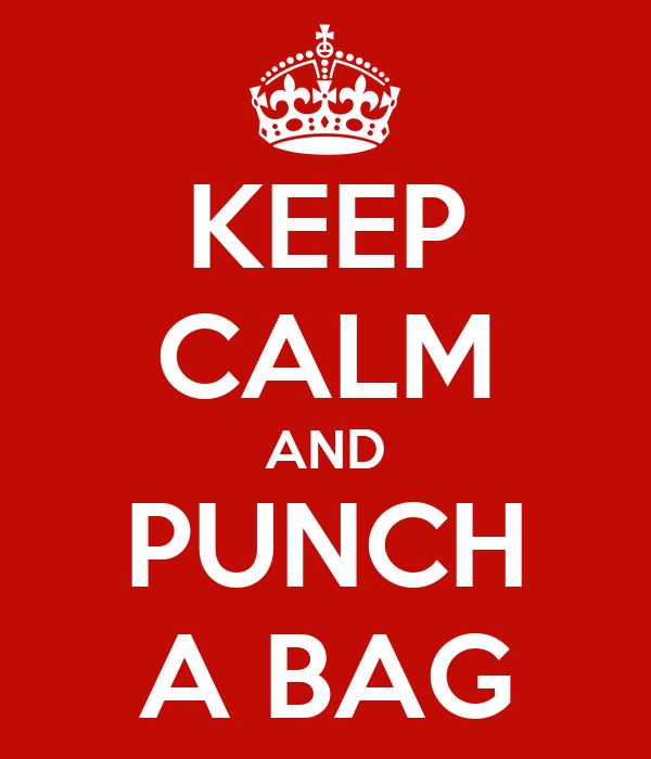 KEEP CALM AND PUNCH A BAG