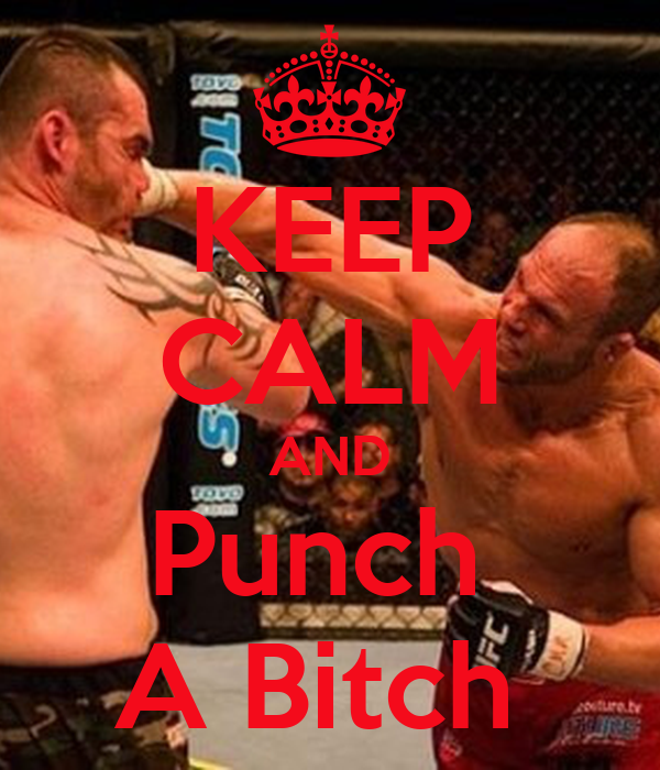 KEEP CALM AND Punch  A Bitch