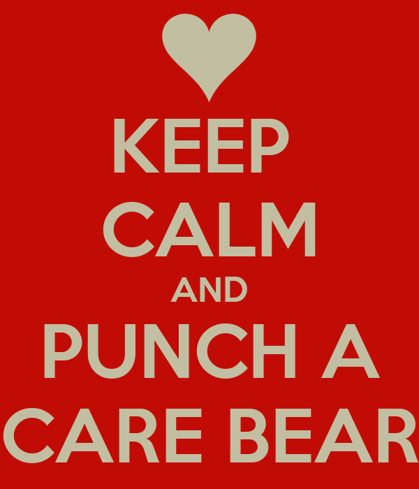KEEP  CALM AND PUNCH A CARE BEAR