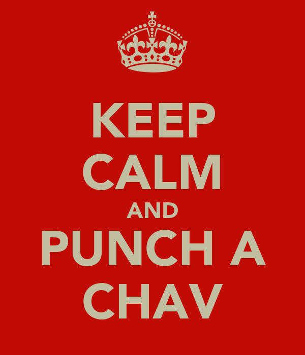 KEEP CALM AND PUNCH A CHAV