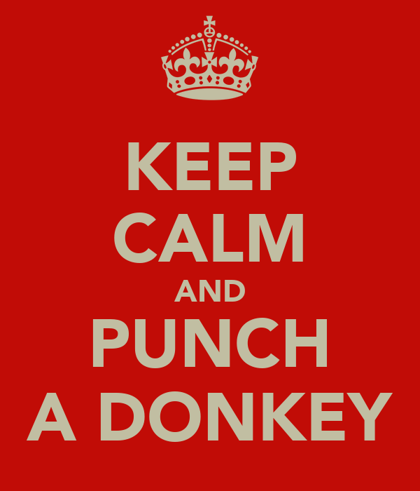 KEEP CALM AND PUNCH A DONKEY