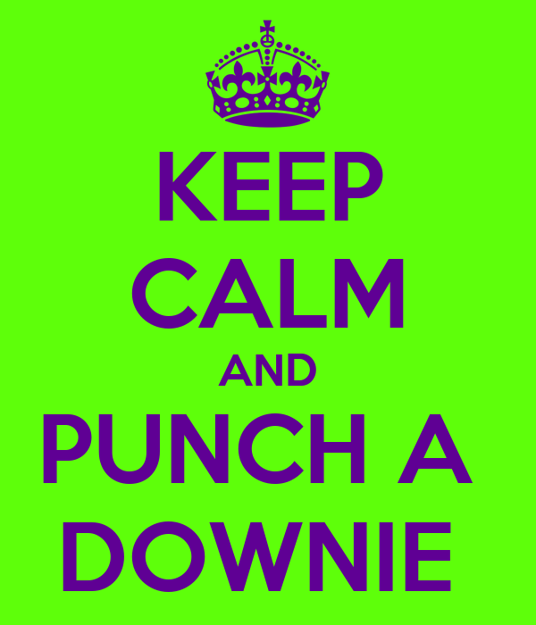 KEEP CALM AND PUNCH A  DOWNIE