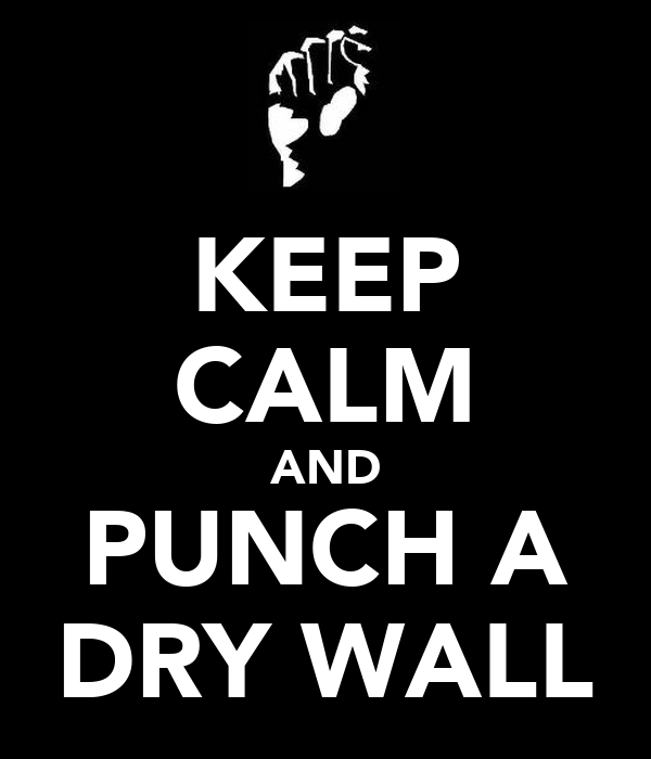 KEEP CALM AND PUNCH A DRY WALL