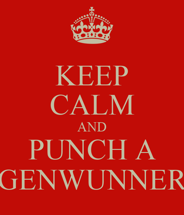KEEP CALM AND PUNCH A GENWUNNER
