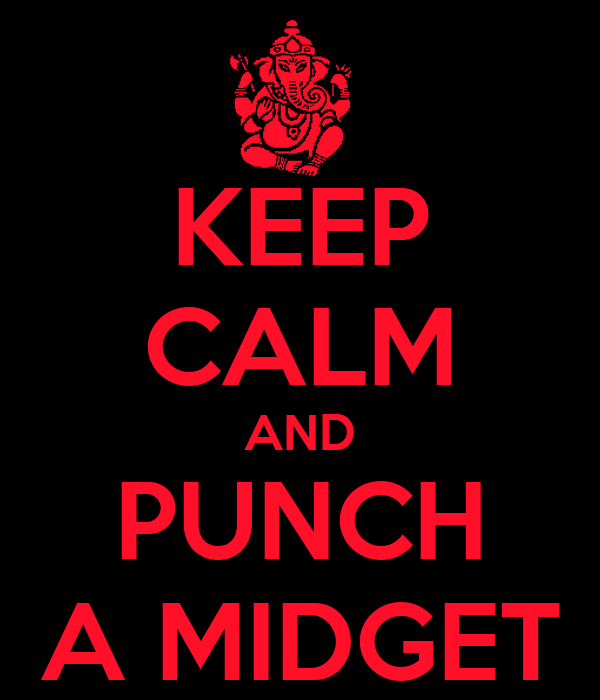 KEEP CALM AND PUNCH A MIDGET