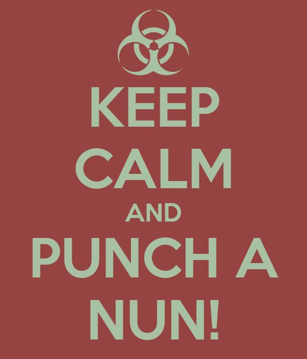 KEEP CALM AND PUNCH A NUN!