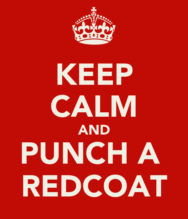 KEEP CALM AND PUNCH A  REDCOAT