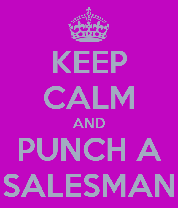 KEEP CALM AND PUNCH A SALESMAN