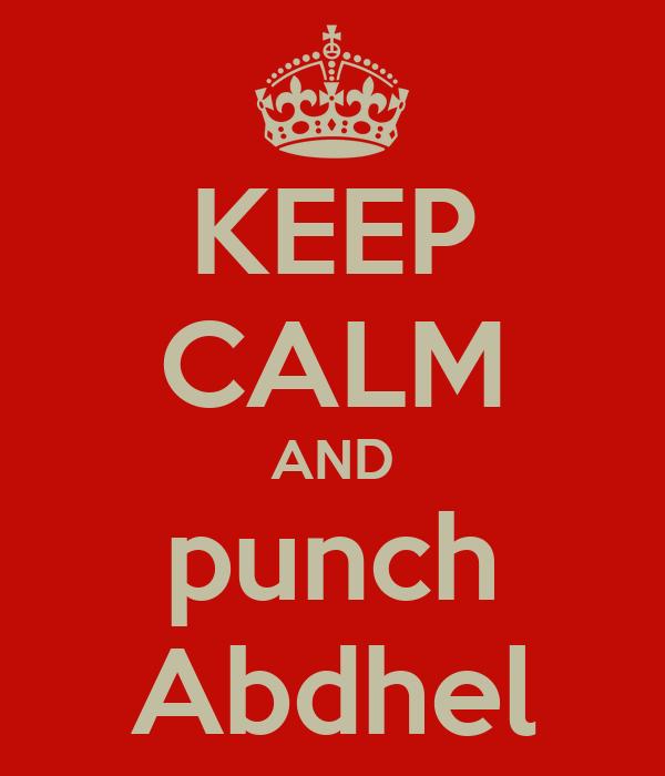 KEEP CALM AND punch Abdhel