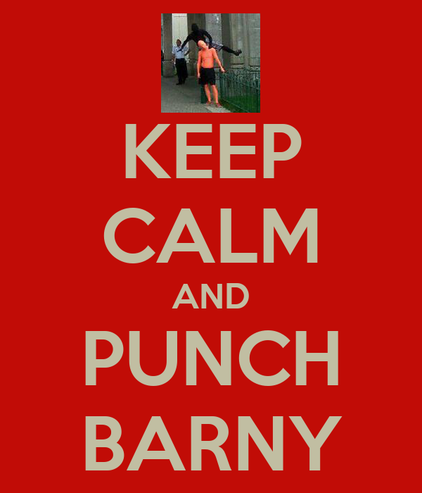 KEEP CALM AND PUNCH BARNY