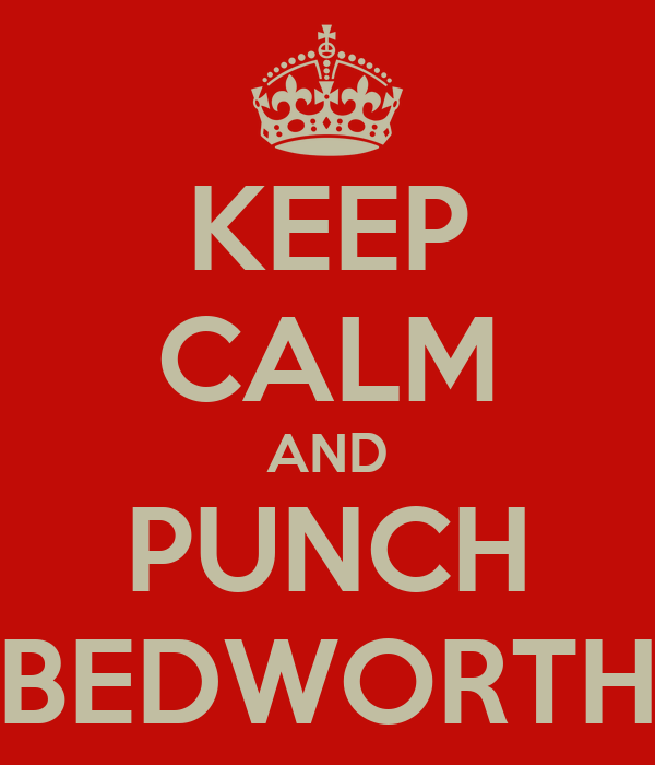 KEEP CALM AND PUNCH BEDWORTH