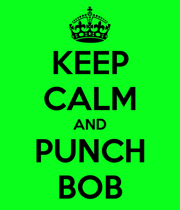 KEEP CALM AND PUNCH BOB