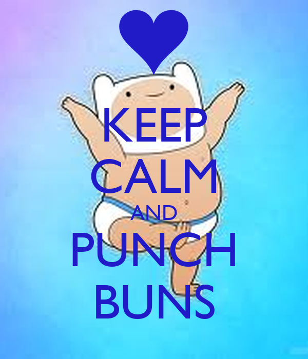 KEEP CALM AND PUNCH BUNS