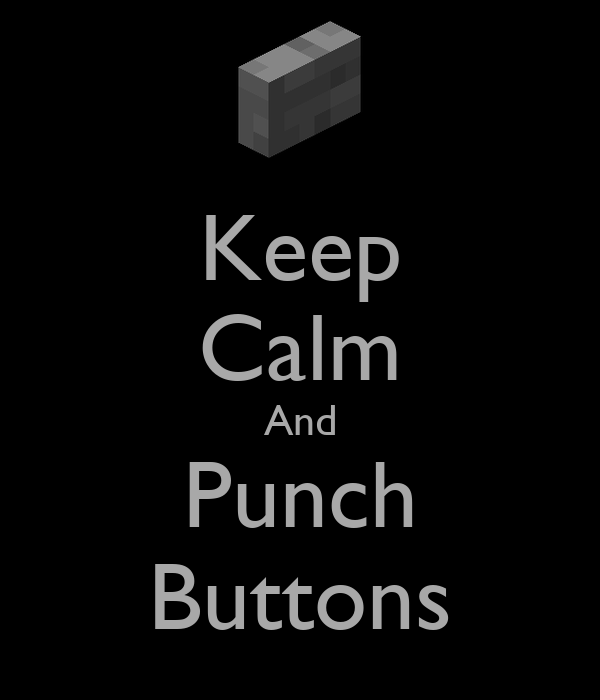 Keep Calm And Punch Buttons