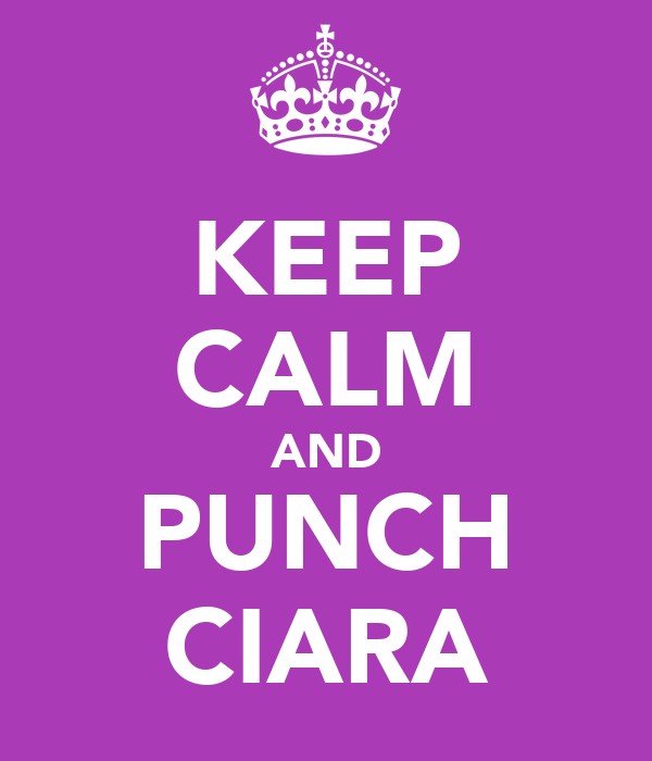 KEEP CALM AND PUNCH CIARA