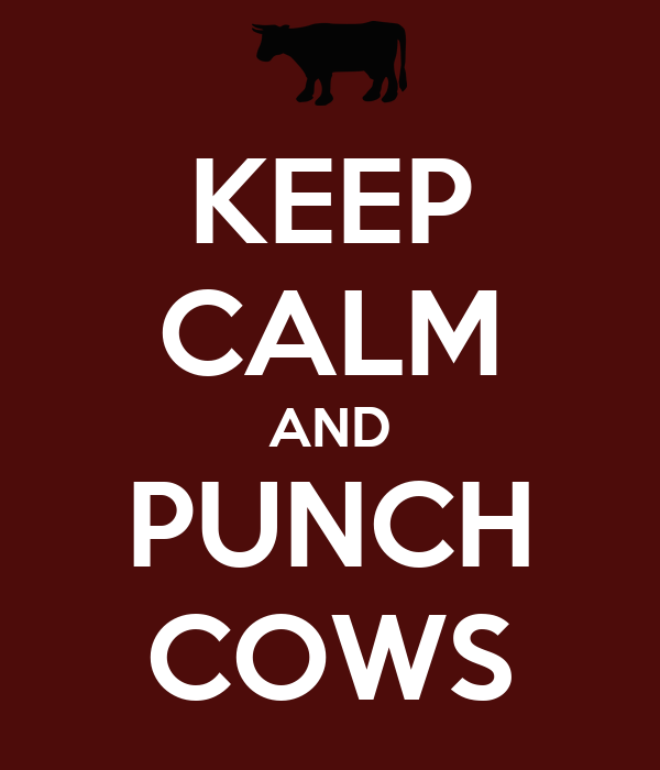 KEEP CALM AND PUNCH COWS