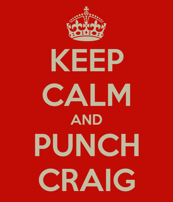 KEEP CALM AND PUNCH CRAIG
