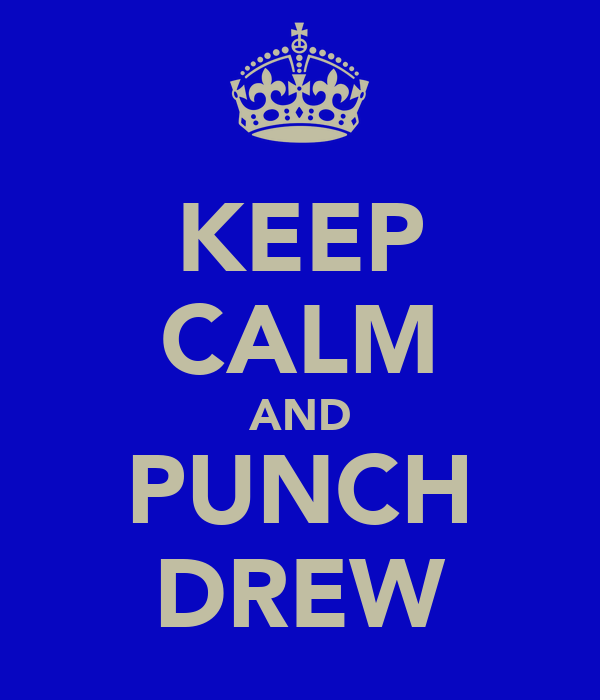 KEEP CALM AND PUNCH DREW