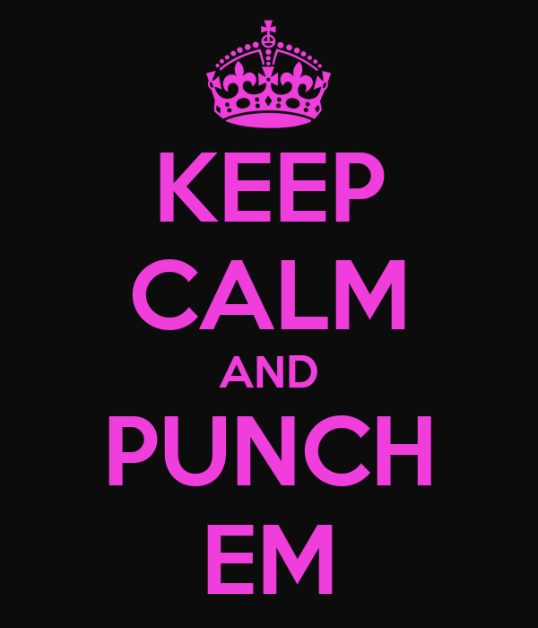KEEP CALM AND PUNCH EM