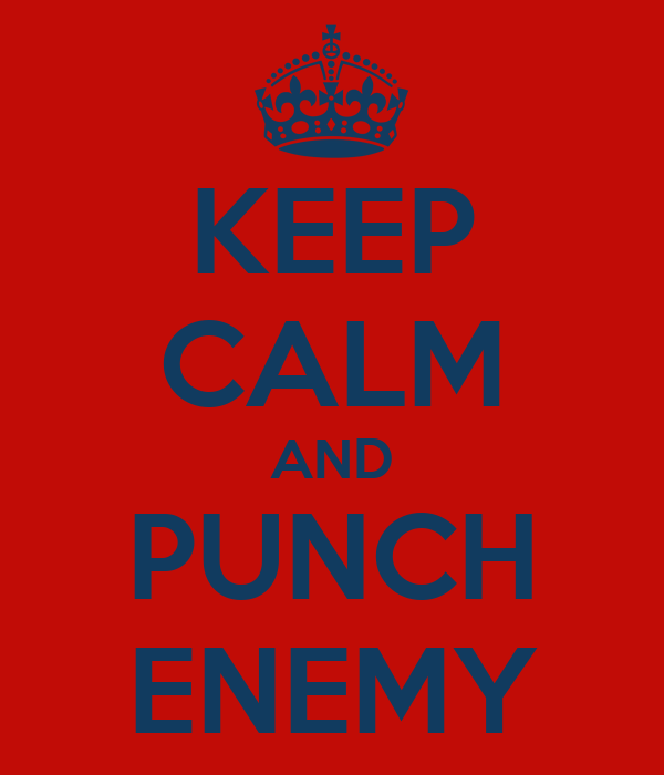 KEEP CALM AND PUNCH ENEMY