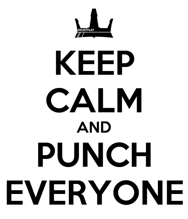 KEEP CALM AND PUNCH EVERYONE