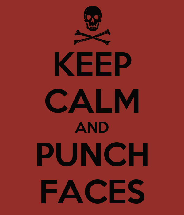 KEEP CALM AND PUNCH FACES