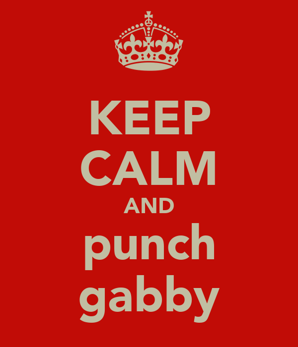 KEEP CALM AND punch gabby