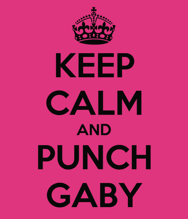 KEEP CALM AND PUNCH GABY