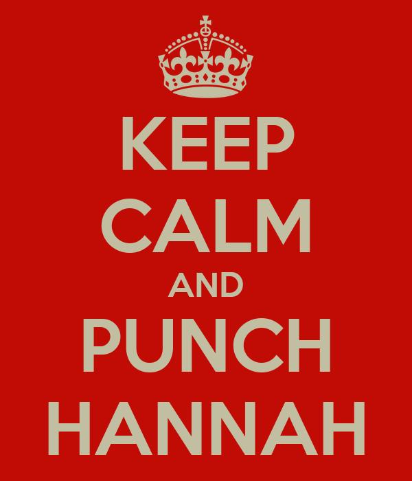 KEEP CALM AND PUNCH HANNAH