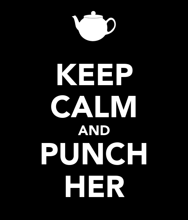 KEEP CALM AND PUNCH HER
